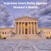 Supreme Court Rules Against Women's Health